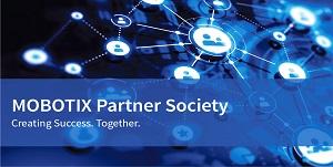 The MOBOTIX Partner Society Conquering New Markets Together